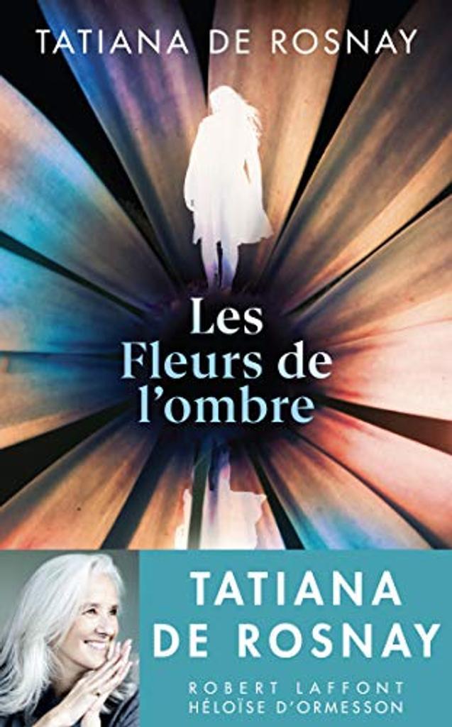 Les fleurs de l'ombre / Tatiana de Rosnay | Rosnay, Tatiana de. Auteur