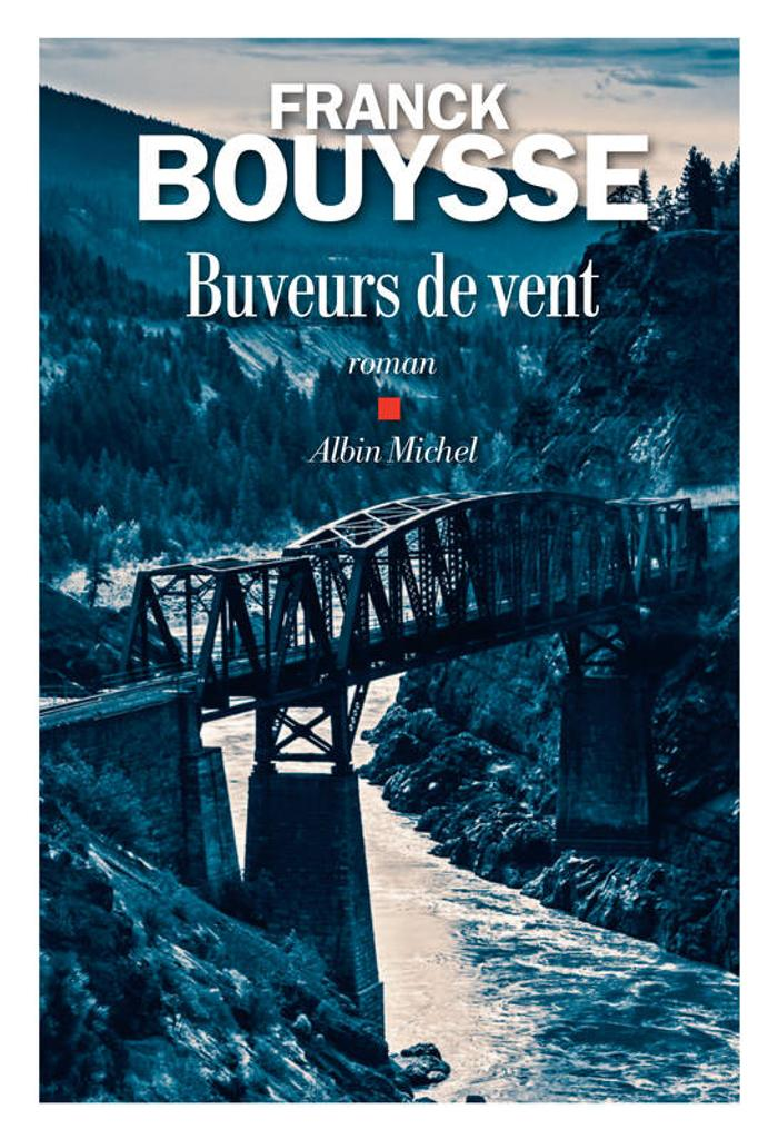 Buveurs de vent / Franck Bouysse   Bouysse, Franck (1965-....). Auteur