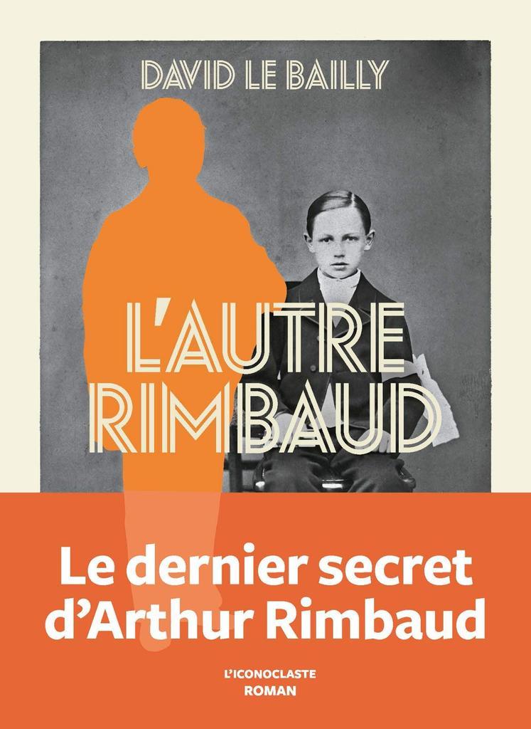 L'Autre Rimbaud / David Le Bailly   Le Bailly, David - Auteur du texte. Auteur