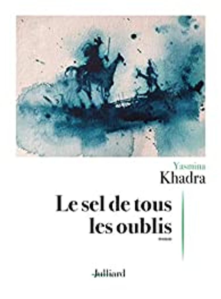 Le sel de tous les oublis / Yasmina Khadra   Khadra, Yasmina (1955-....). Auteur