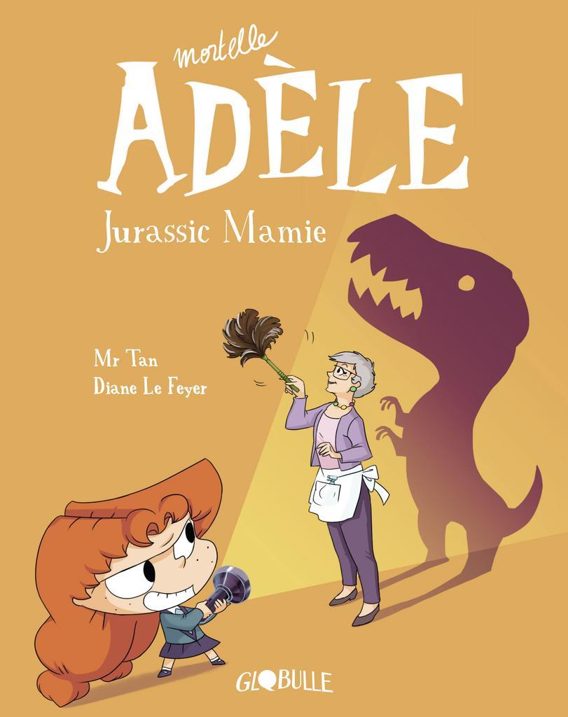 Mortelle Adèle. 16, Jurassic Mamie / Mr Tan |